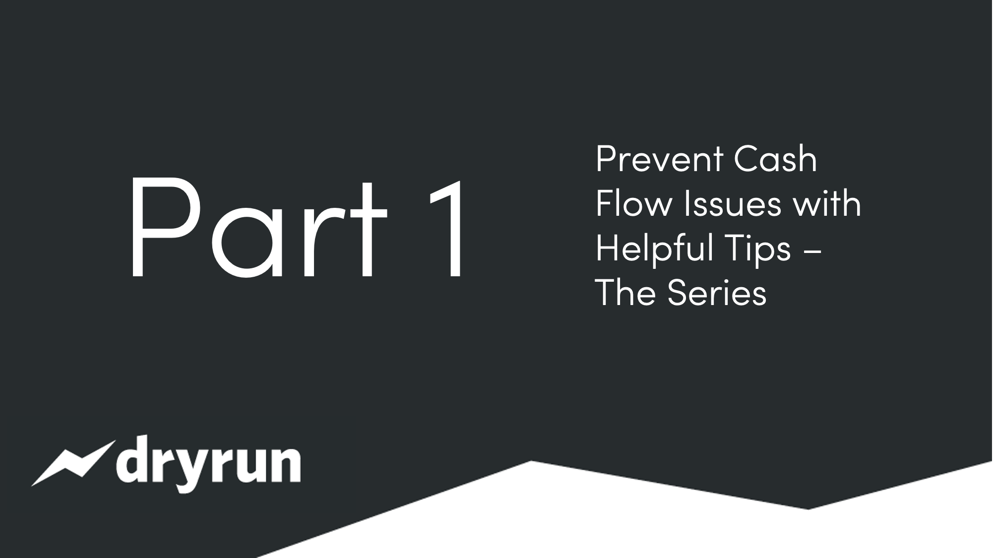 Prevent Cash Flow Issues with Helpful Tips - Part 1