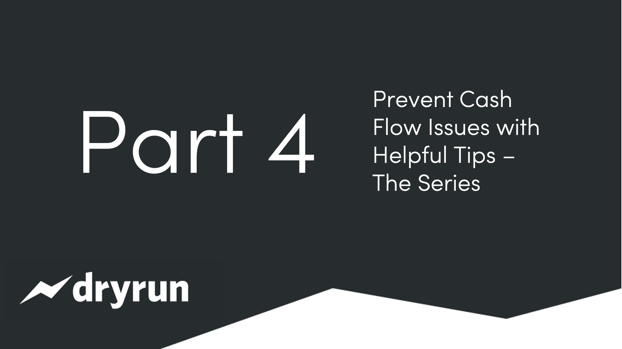 Prevent Cash Flow Issues with Helpful Tips - Part 4