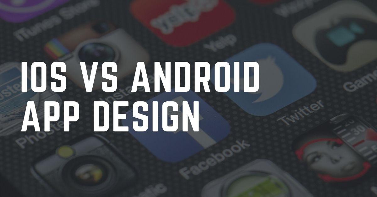 iOS vs. Android App Design