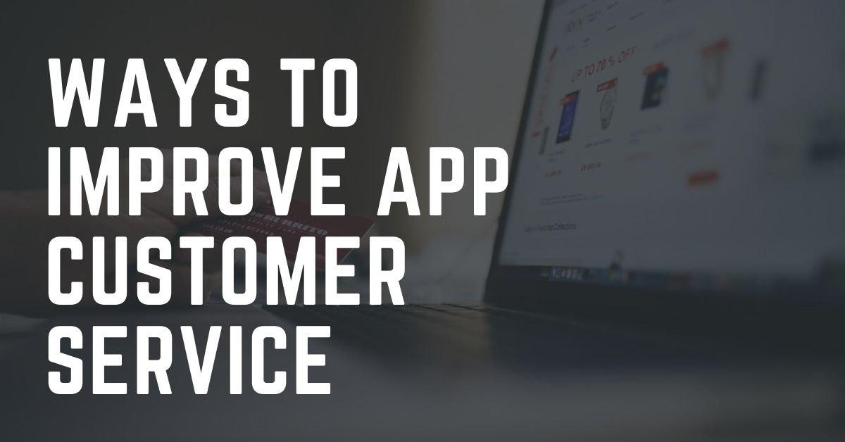 Ways to Improve App Customer Service