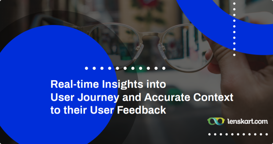 How Lenskart got real-time insights into user journey and received accurate context to their user feedback