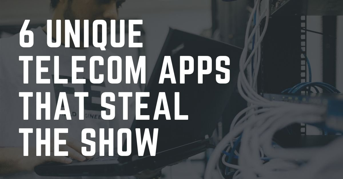 6 Unique Telecom Apps That Steal the Show