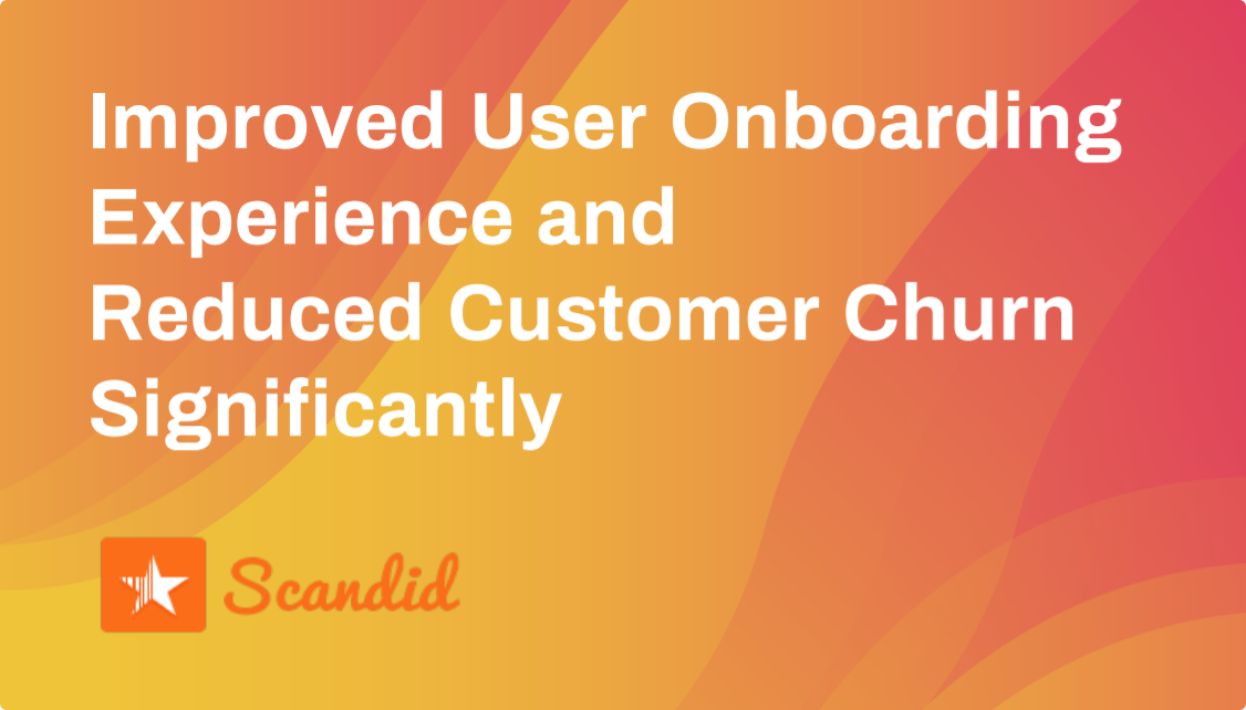 How Scandid improved user on-boarding experience and reduced customer churn.