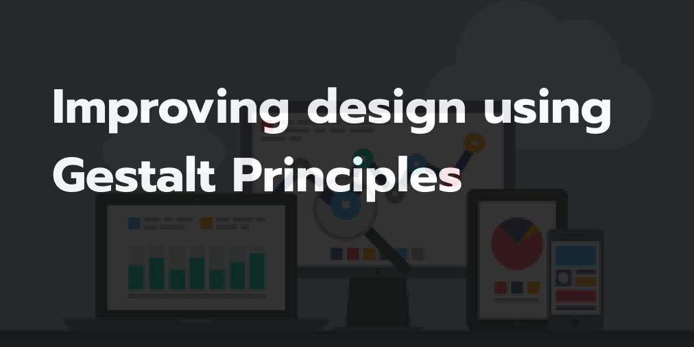 Improving design using Gestalt Principles