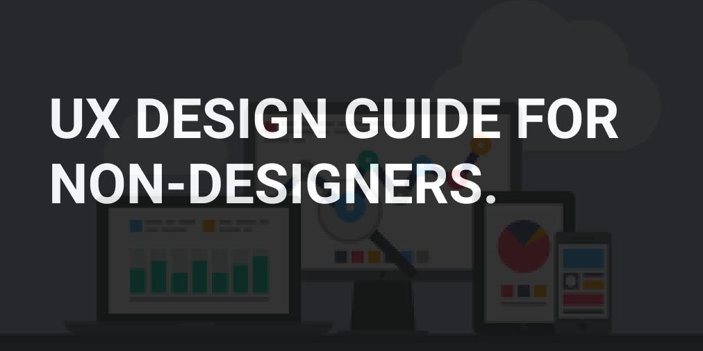 A quick UX-design guide for the non-designers
