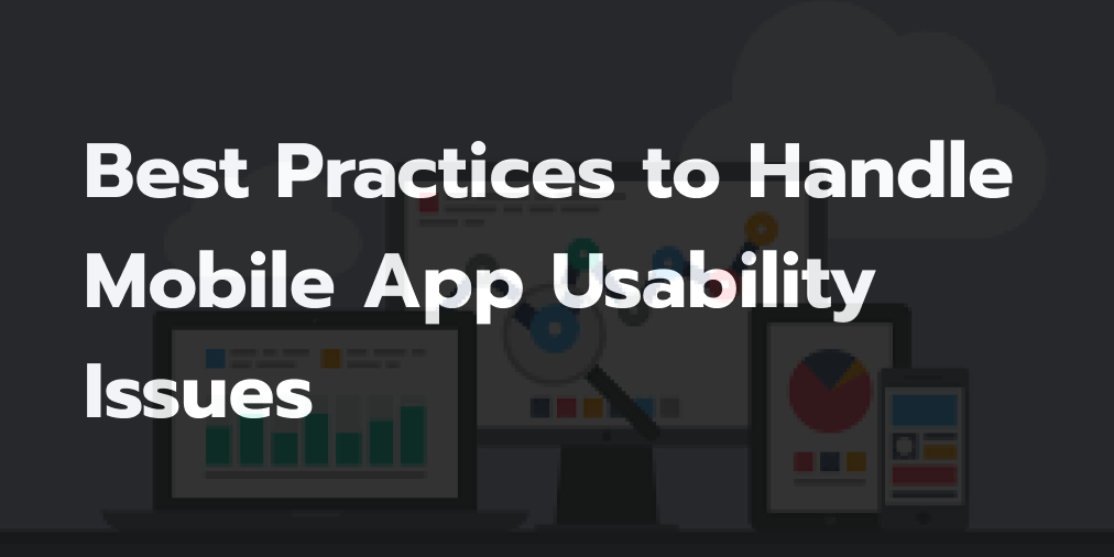 10 Best Practices to Handle Mobile App Usability Issues
