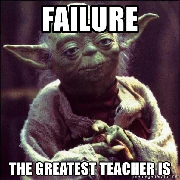 Yoda, saying: Failure the greatest teacher is.