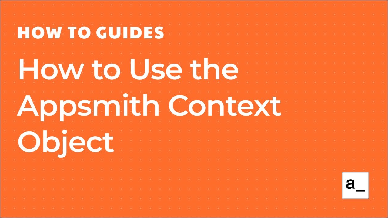 How to Use the Appsmith Context Object