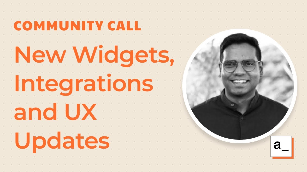 New Widgets, Integrations and UX Updates: Community Call Jul 22, 2021