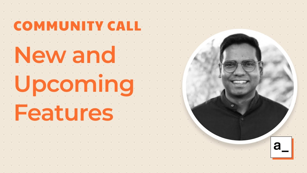 New and Upcoming Features (feat. Custom App Theming): Community Call