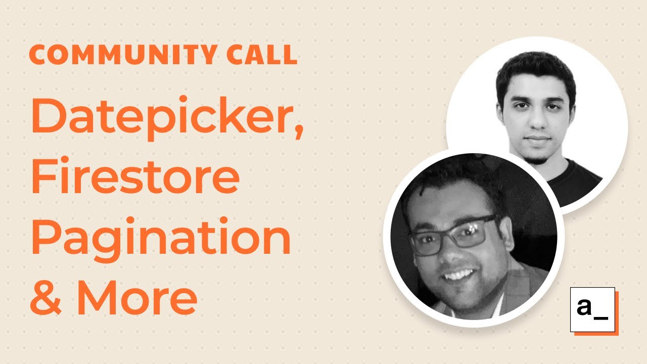 New Datepicker, Firestore Pagination, Migrations and More: Community Call 23rd Feb 2021