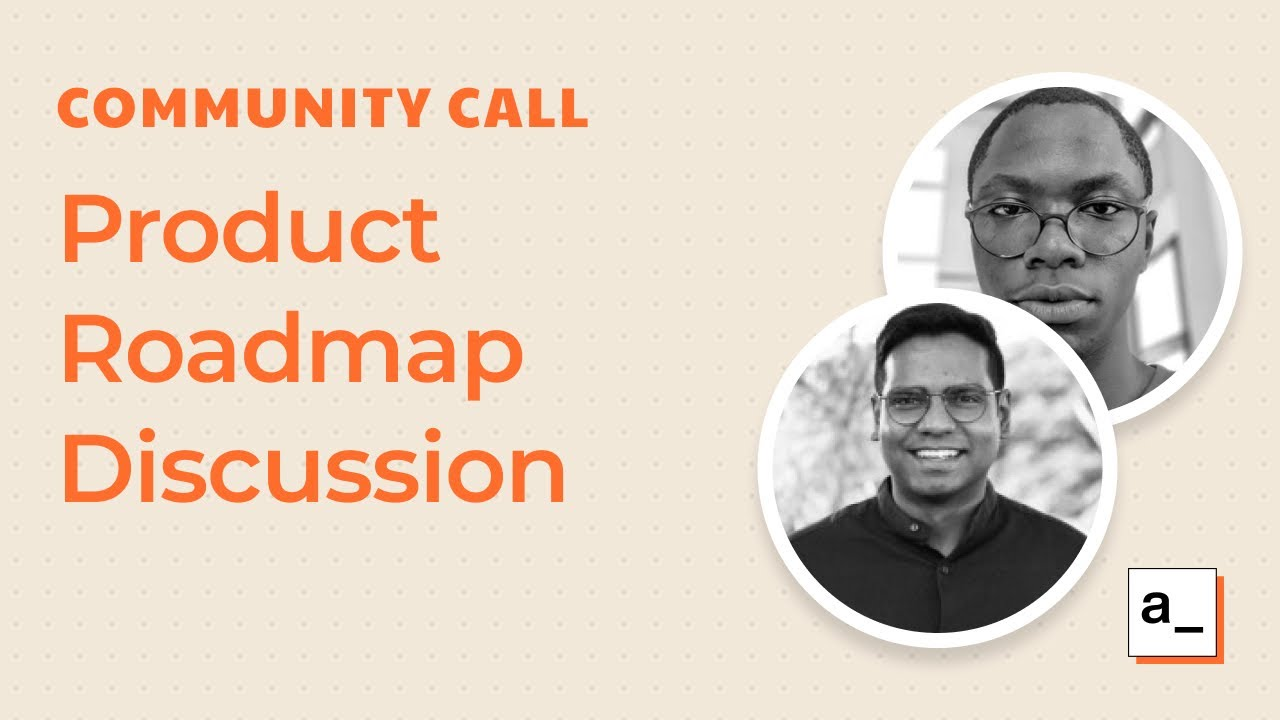 Product Roadmap Discussion: Community Call May 13th, 2021