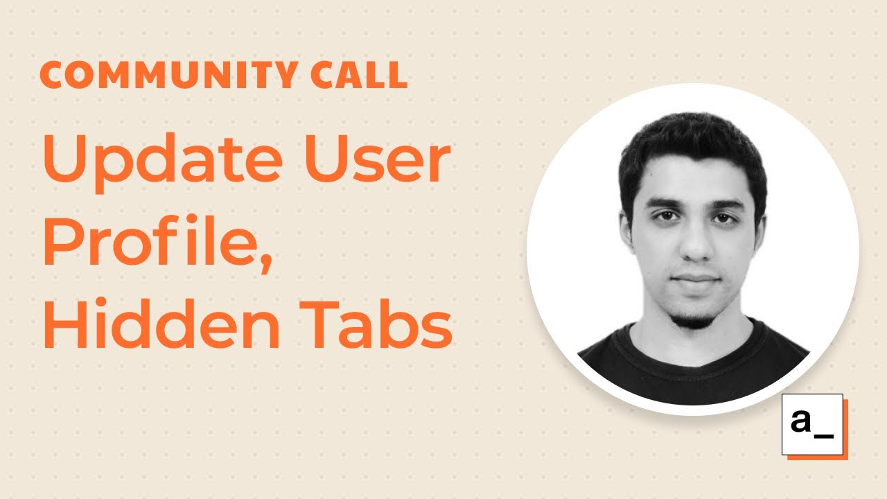 Update User Profile, Hidden Tabs and Community Contributions: Community Call 9th Mar 2021
