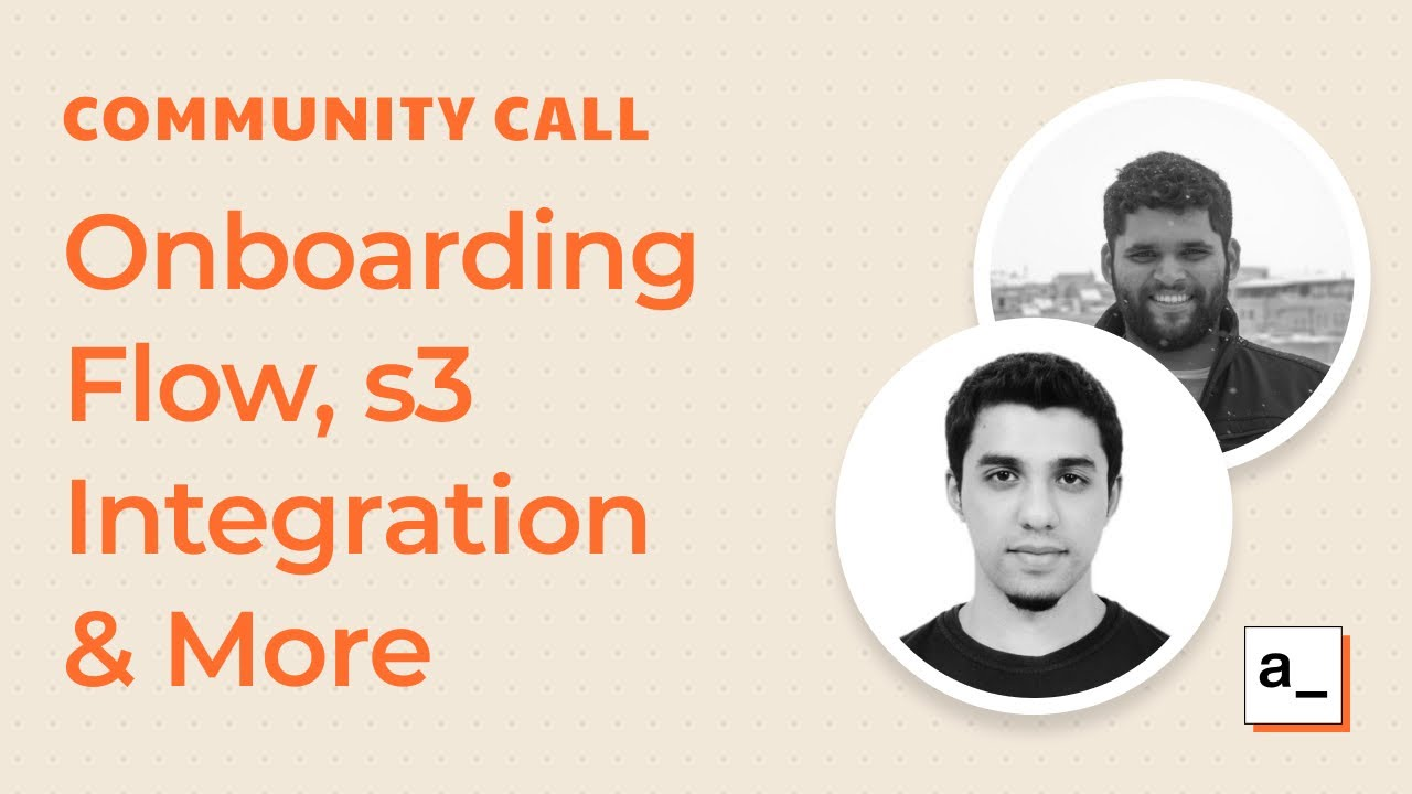 New Onboarding Flow, s3 Integration and More: Community Call 9th Feb 2021