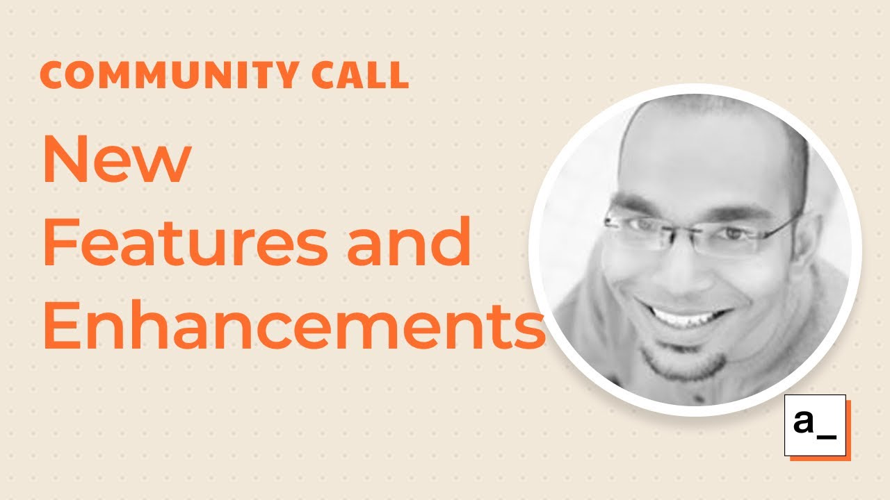New Features, Enhancements, and More: Community Call Aug 5, 2021