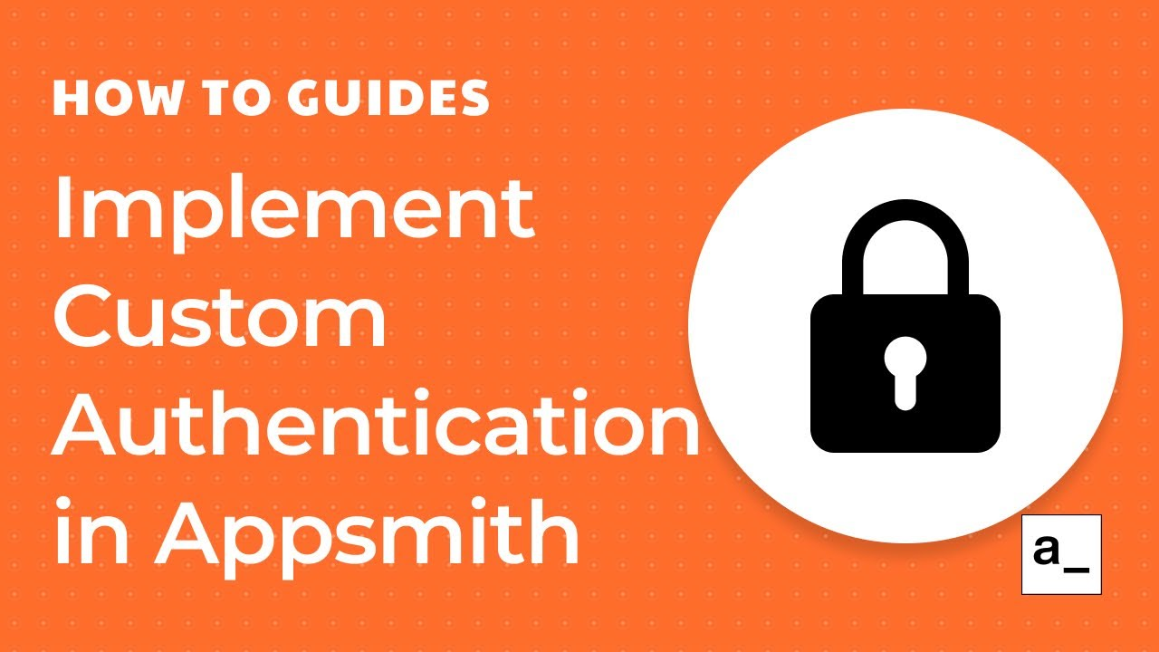 How to Implement Custom Login/Authentication in Appsmith