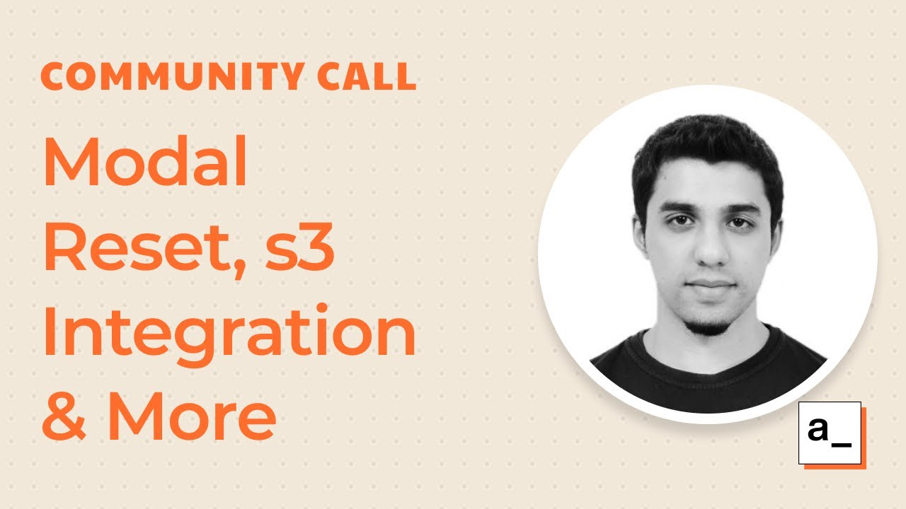 Modal Reset, s3 Integration and More: Community Call 16th Feb 2021