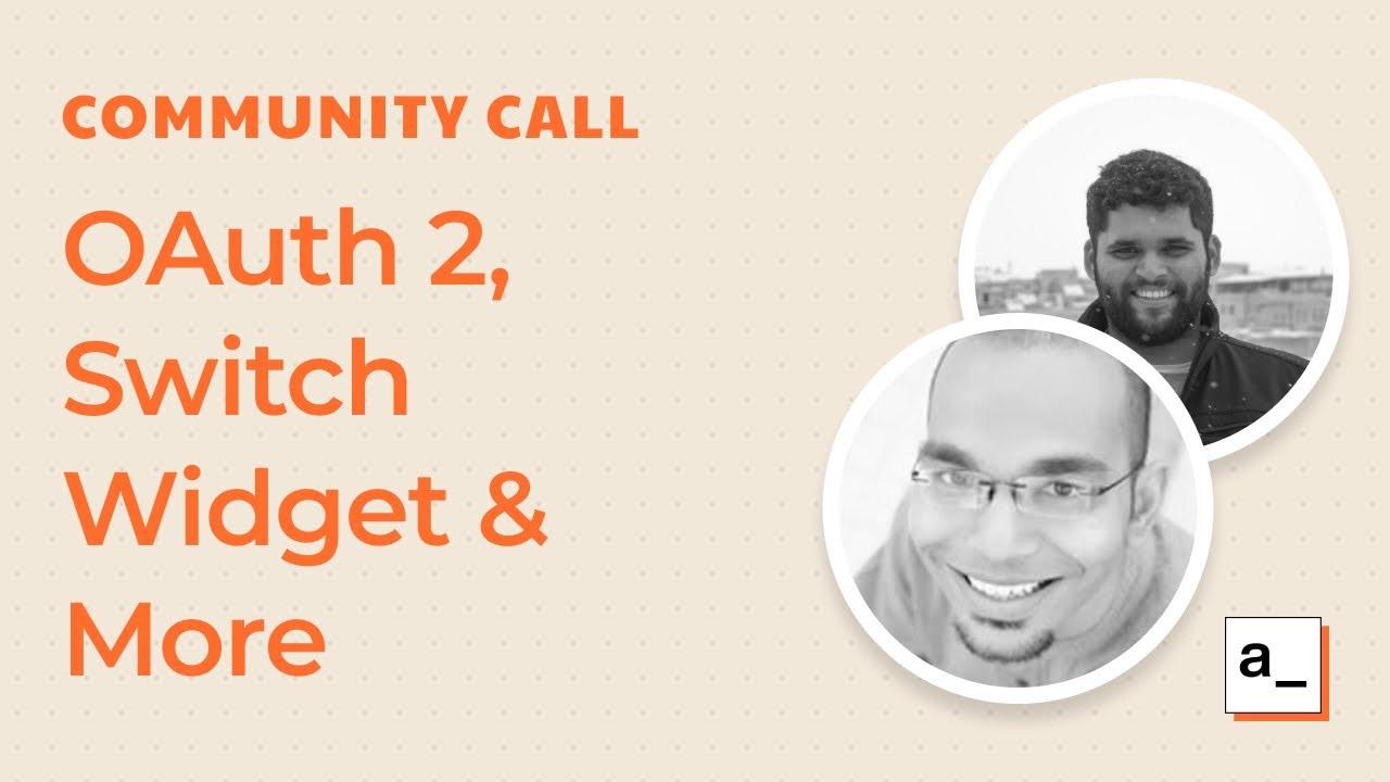 Community Feedback, OAuth 2, Switch Widget and Prepared Statements: Community Call 26th Feb 2021