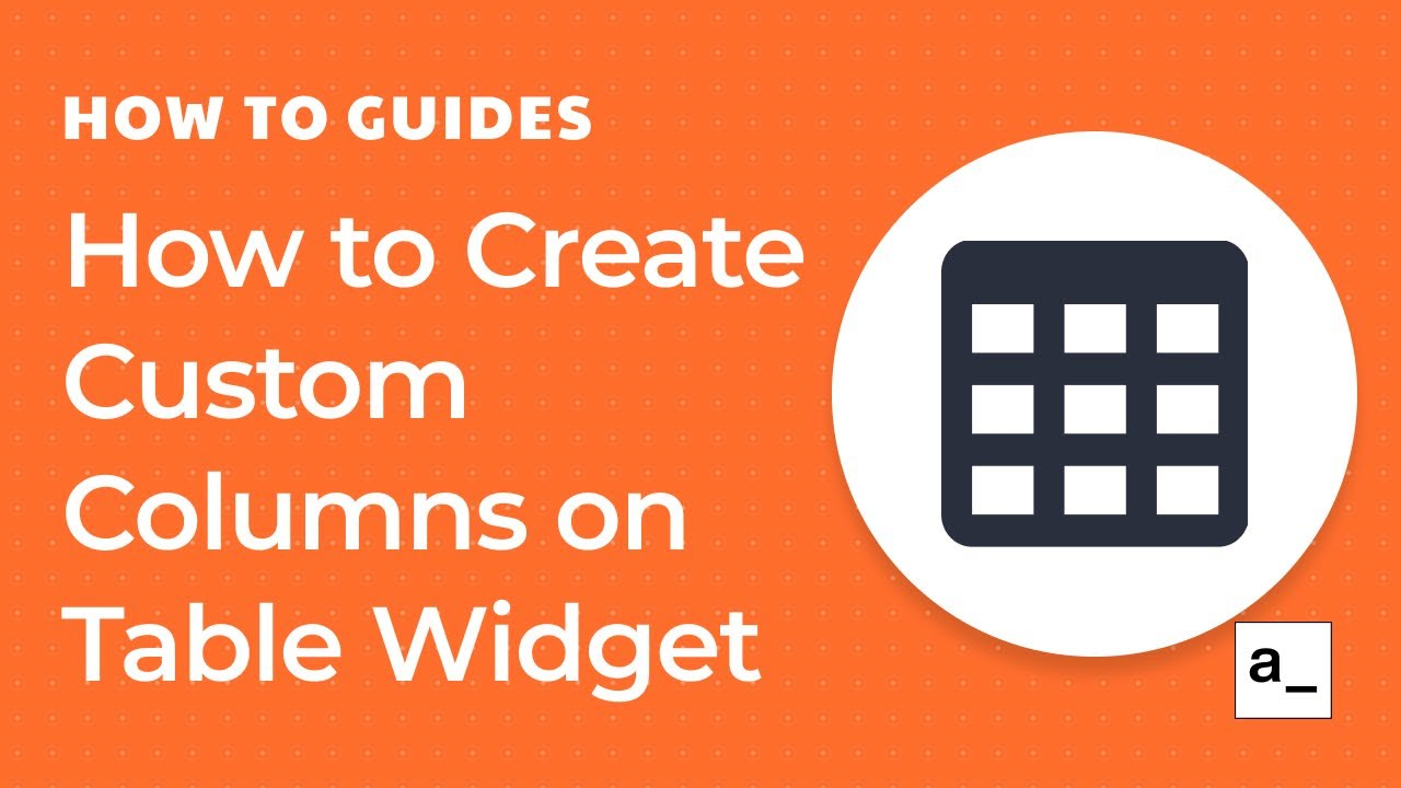 How to Create Custom Columns on The Table Widget