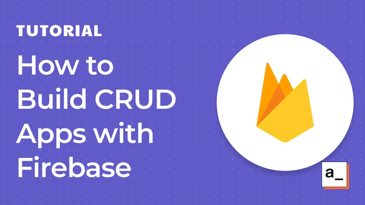 How to Build CRUD Apps with Firebase