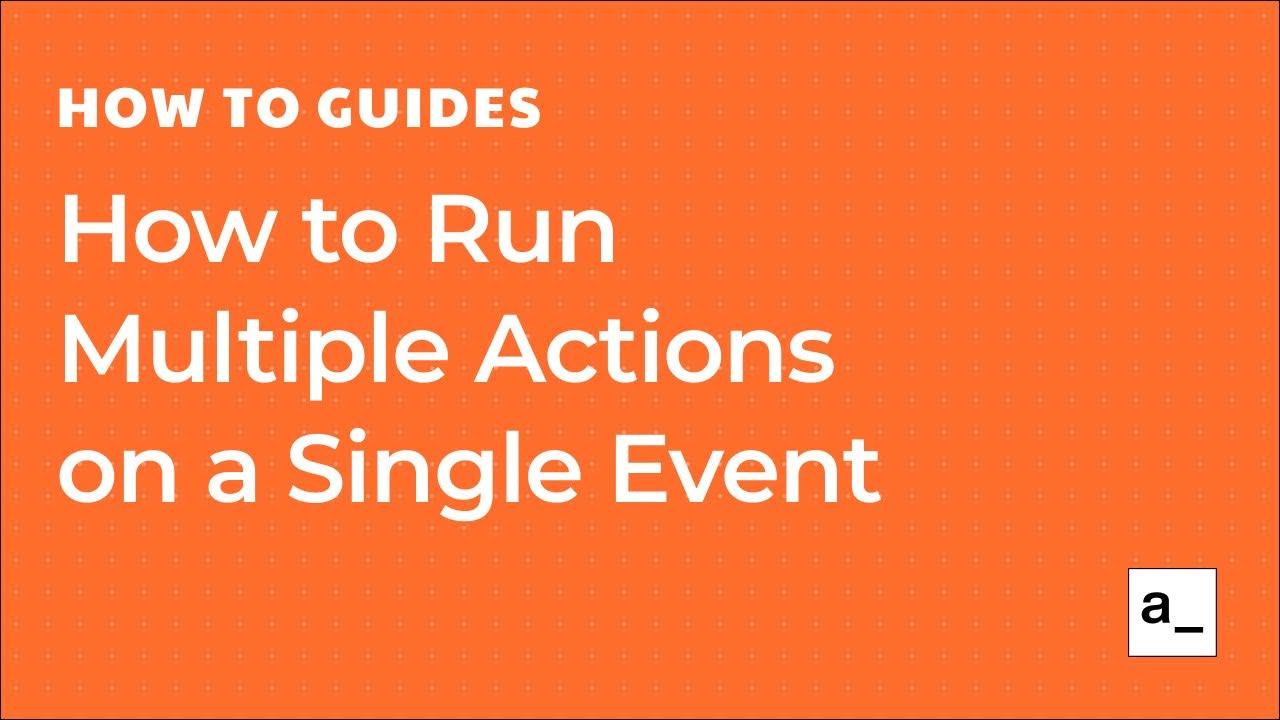 How to Run Multiple Actions on a Single Event