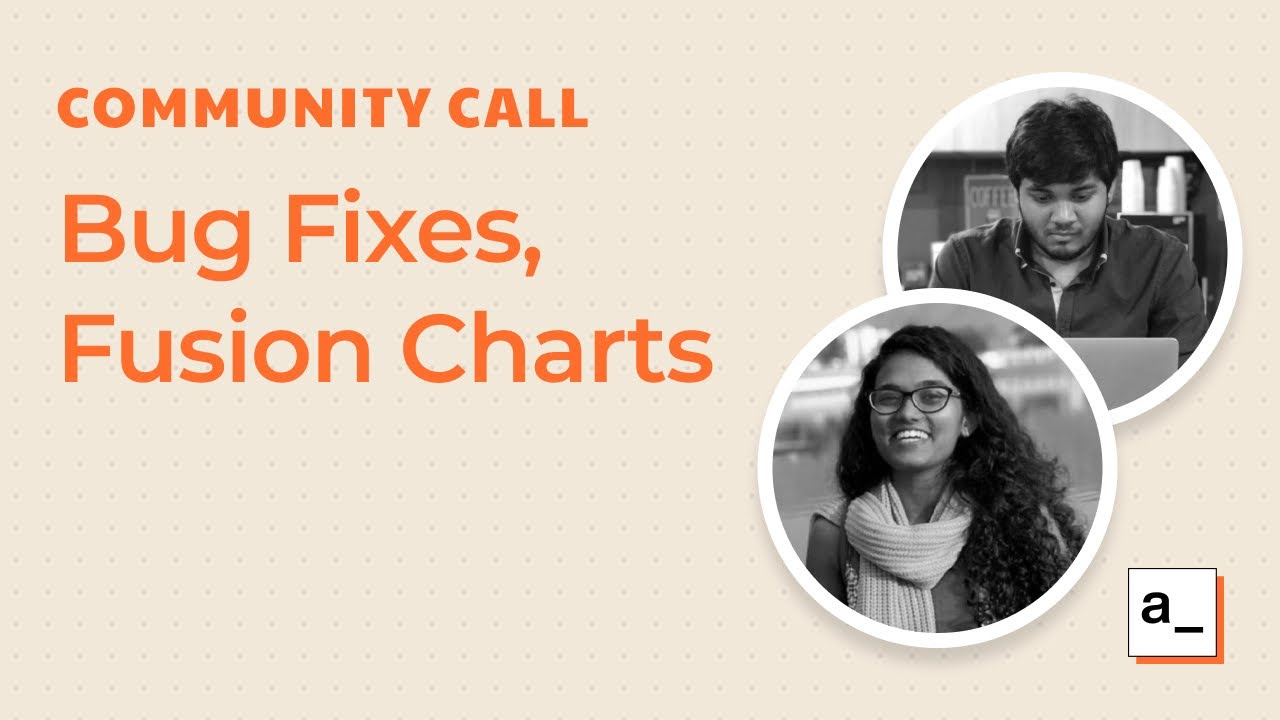 Bug Fixes and Fusion Charts Demo: Community Call Apr15th, 2021