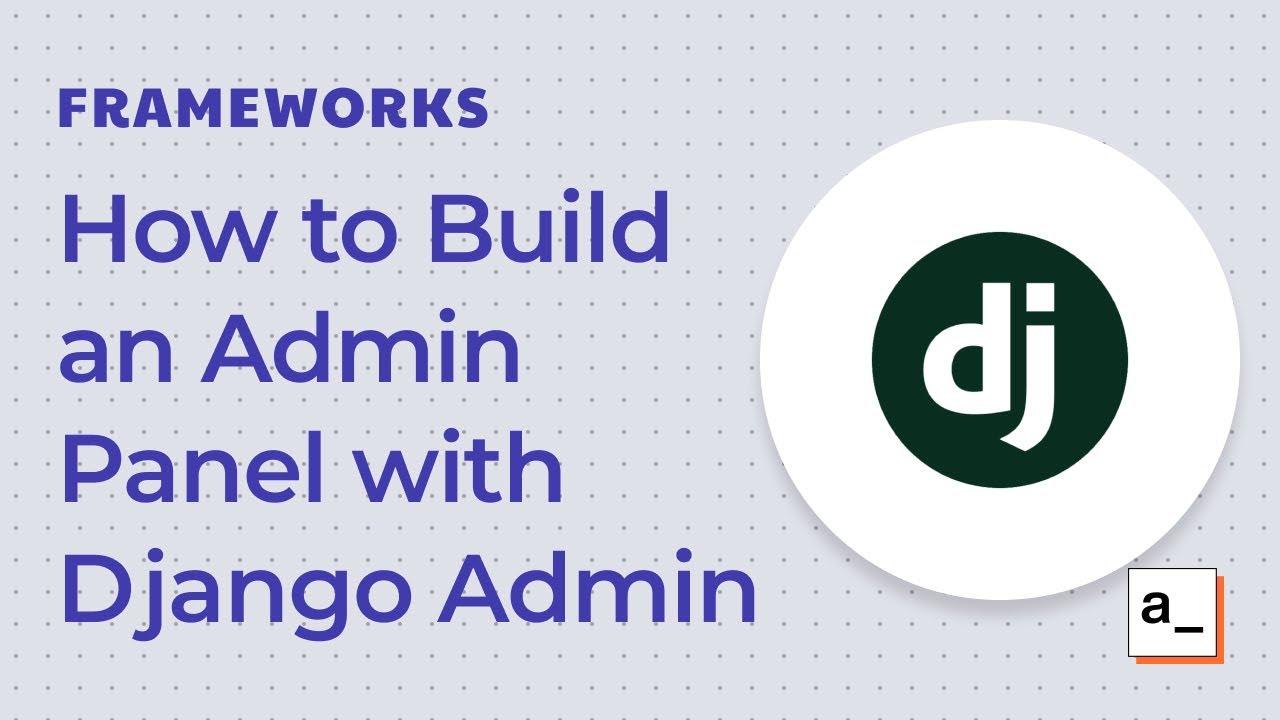 How to Build an Admin Panel with Django Admin