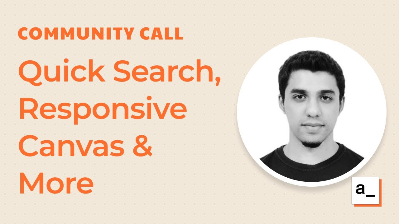 Quick search, Responsive Canvas and Hidden Pages: Community Call 2nd Mar 2021