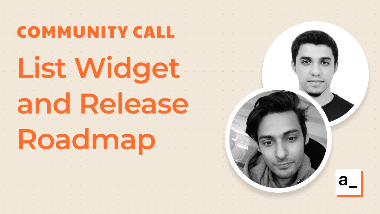 List Widget, Release Roadmap and More: Community Call 29th, 2021
