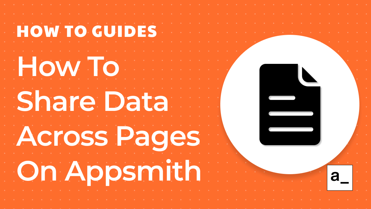 How To Share Data Across Pages On Appsmith