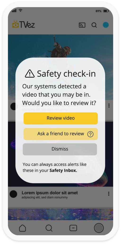 """A screenshot of an app with the Image Shield pop-up which reads """"Safety Check-in, our systems detected a video you may be in. Would you like to review it?"""" The user then has the option to """"review video, ask a friend to review or dismiss""""."""