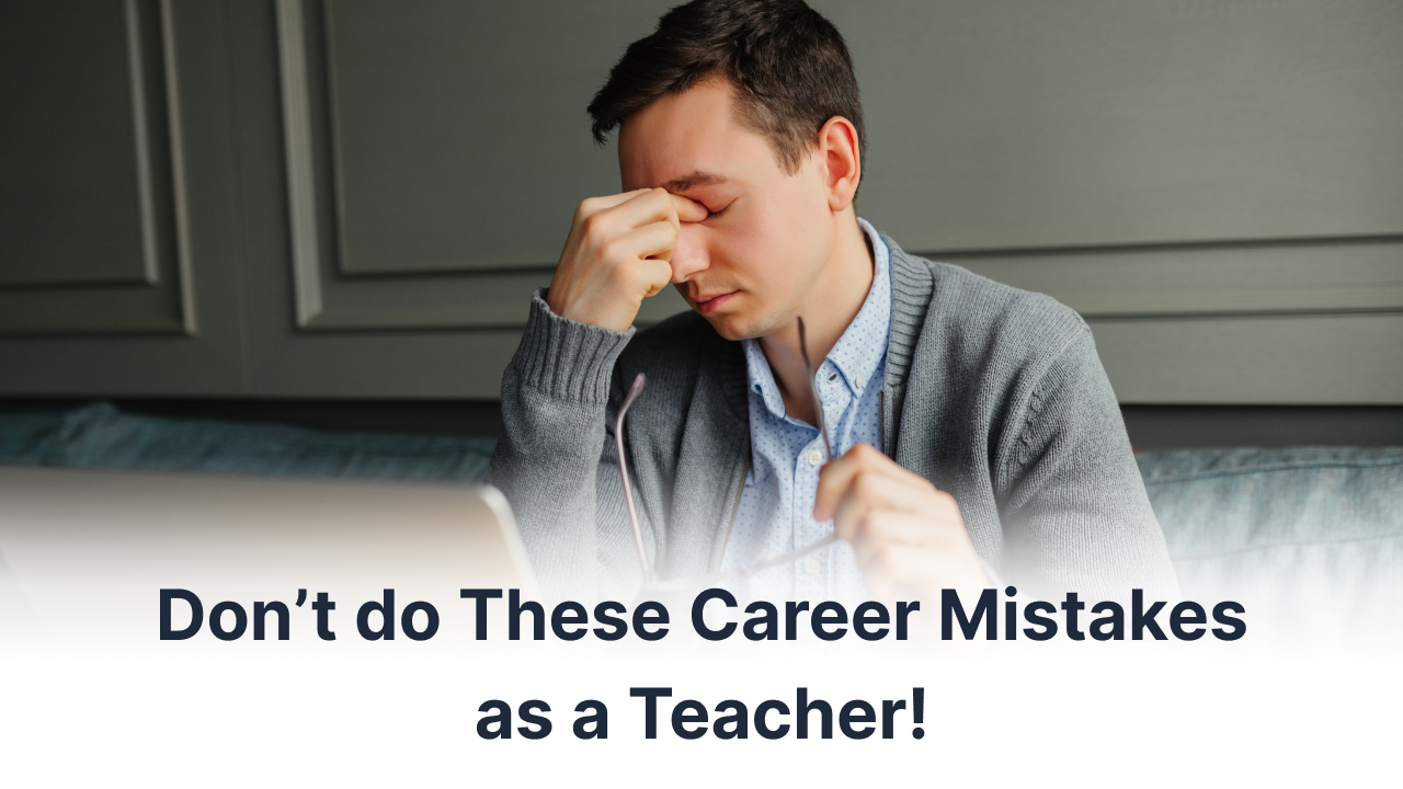 Mistakes to Avoid for Career Growth in Teaching