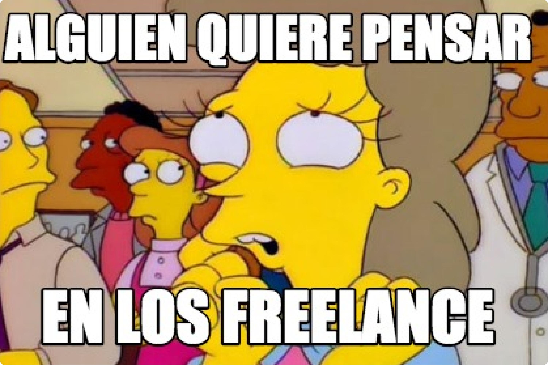 """Meme """"Alguien quiere pensar en los Freelance"""""""