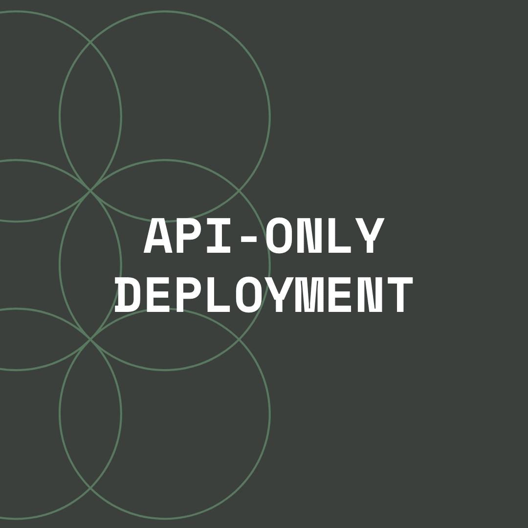 API-Only Deployment